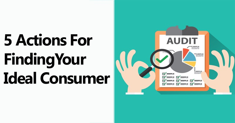 5 Actions for Finding Your Ideal Consumer