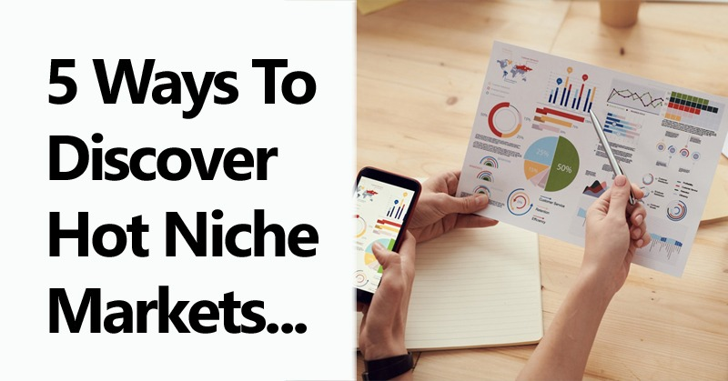 5 Ways To Discover Hot Niche Markets