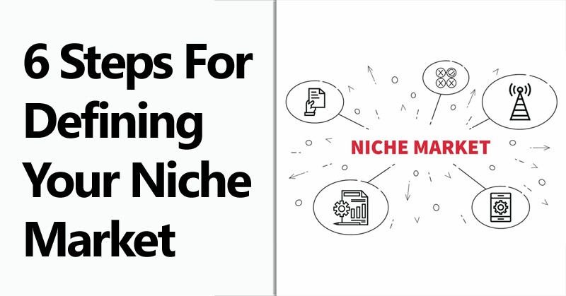 6 Steps for Defining Your Niche Market