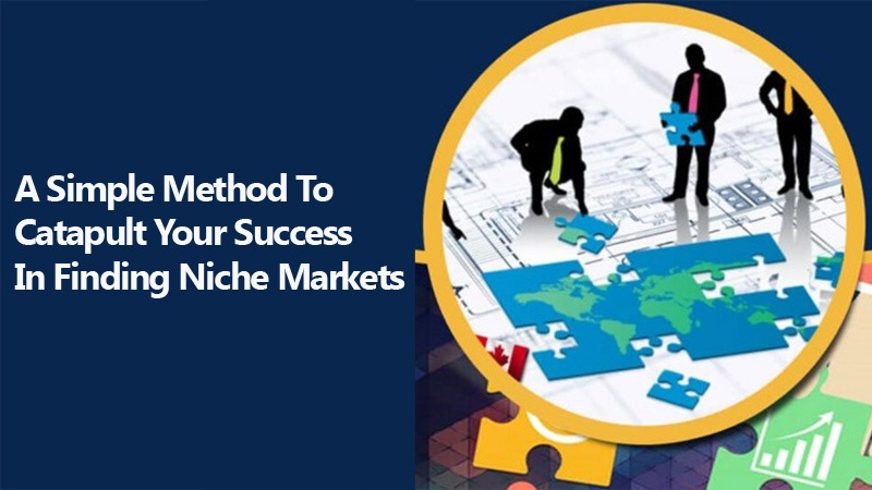 A Simple Method To Catapult Your Success In Finding Niche Markets