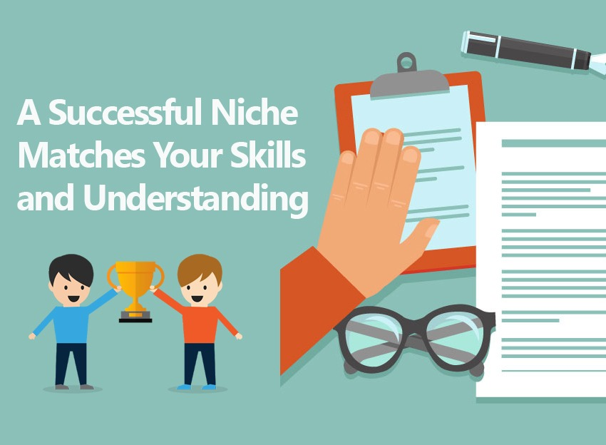 A Successful Niche Matches Your Skills and Understanding