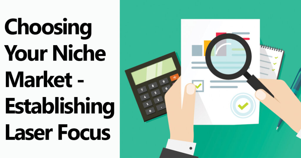 Choosing Your Niche Market - Establishing Laser Focus