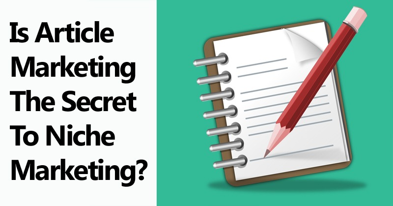 Is Article Marketing The Secret To Niche Marketing