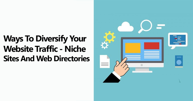 Ways To Diversify Your Website Traffic - Niche Sites And Web Directories