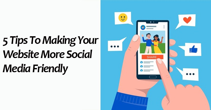 5 Tips To Making Your Website More Social Media Friendly