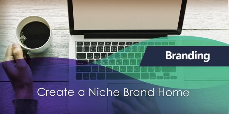 Create a Niche Brand Home