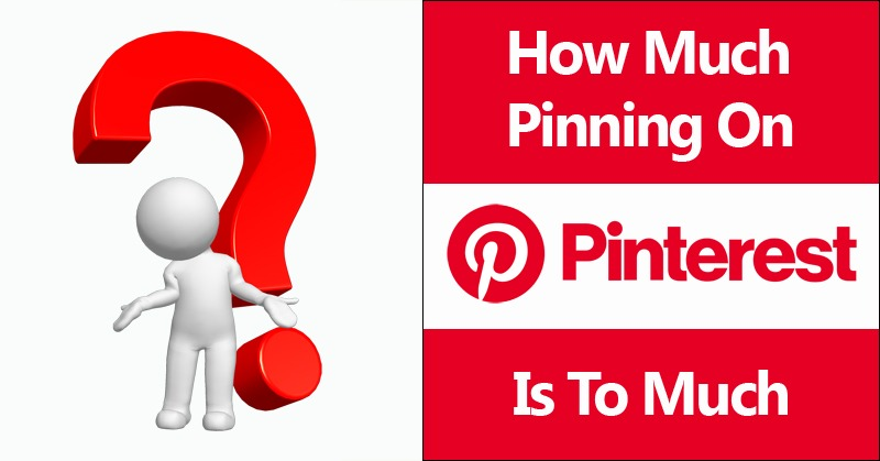 How Much Pinning On Pinterest Is To Much