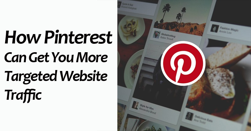 How Pinterest Can Get You More Targeted Website Traffic