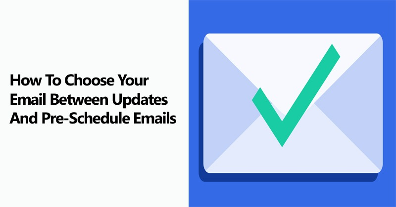 How To Choose Your Email Between Updates And Pre-Schedule Emails