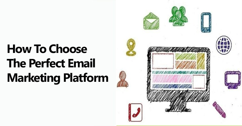 How To Choose the Perfect Email Marketing Platform