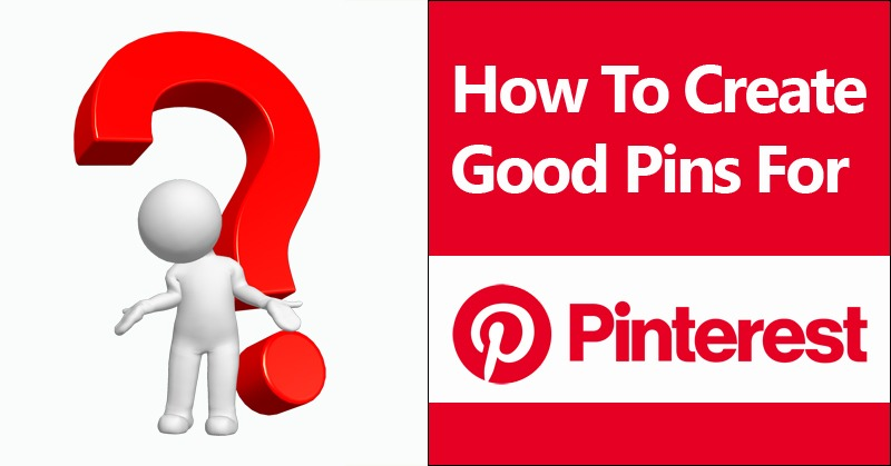 How To Create Good Pins For Pinterest