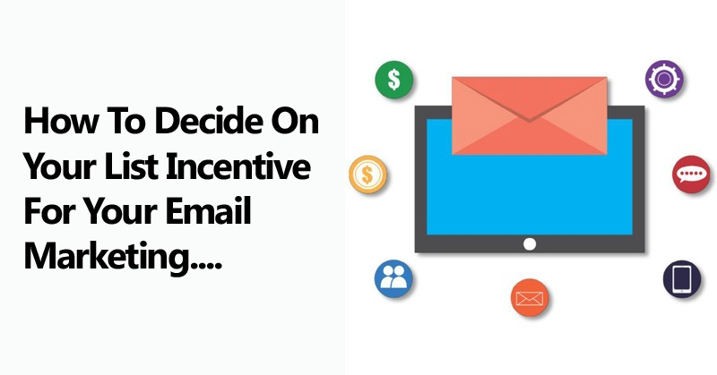 How To Decide On Your List Incentive For Your Email Marketing