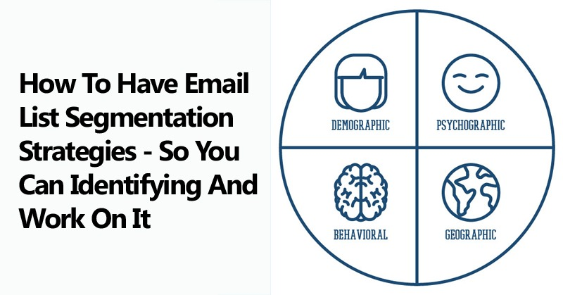 How To Have Email List Segmentation Strategies - So You Can Identifying And Work On It
