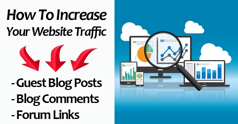 How To Increase Your Website Traffic With Guest Blog Posts, Blog Comments And Forum Links