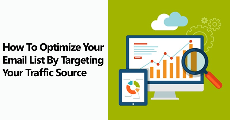 How To Optimize Your Email List By Targeting Your Traffic Source