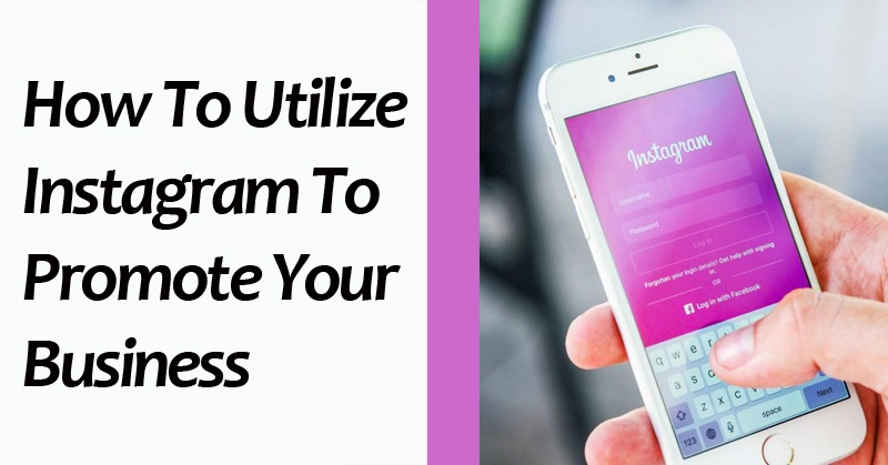 How To Utilize Instagram To Promote Your Business