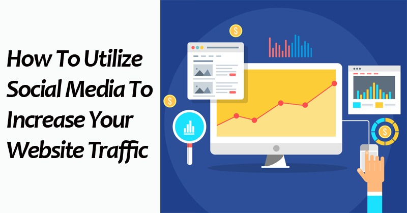 How To Utilize Social Media To Increase Your Website Traffic