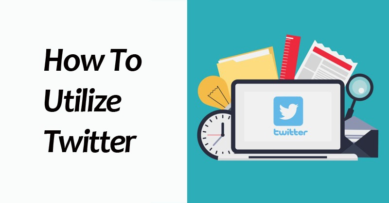 How To Utilize Twitter