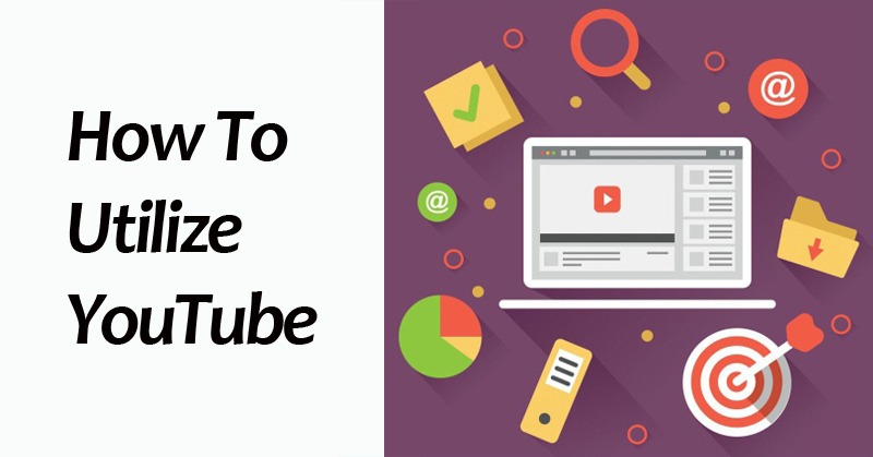 How To Utilize YouTube
