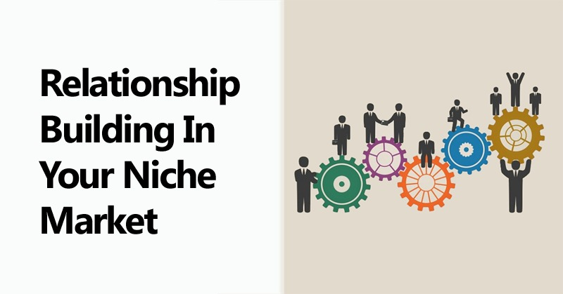 Relationship Building In Your Niche Market
