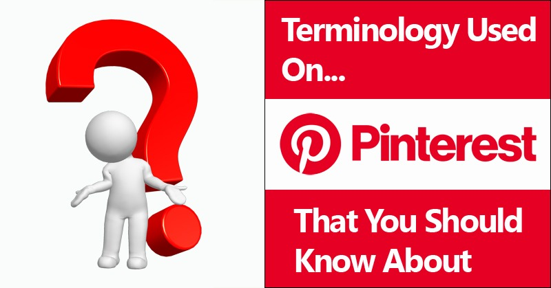 What Terminology Used On Pinterest You Need To Know About And Why